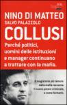Collusi. Perché politici, uomini delle istituzioni e manager continuano a trattare con la mafia