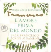 L'amore prima del mondo. Papa Francesco scrive ai bambini