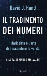 Il tradimento dei numeri. I dark data e l'arte di nascondere la verità