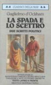 La spada e Lo scettro. Due scritti politici. Testo latino a fronte