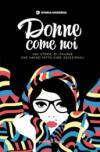 Donne come noi. 100 storie di italiane che hanno fatto cose eccezionali