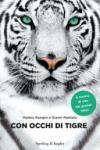 Con occhi di tigre. A scuola di vita dai grandi felini