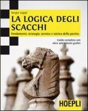La logica degli scacchi: Fondamenti, strategia, tecnica e tattica della partita. guida completa con oltre 400 schemi grafici. (Giochi)