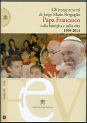Gli insegnamenti di Jorge Mario Bergoglio. Papa Francesco sulla famiglia e sulla vita. 1990-2014