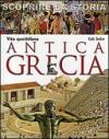 Antica Grecia. Vita quotidiana. Scoprire la storia