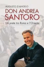 Don Andrea Santoro. Un prete tra Roma e l'Oriente