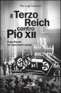 Il Terzo Reich contro Pio XII. Papa Pacelli nei documenti nazisti
