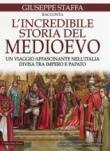 L'incredibile storia del Medioevo. Un viaggio affascinante nell'Italia divisa tra impero e papato