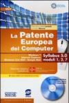 La patente europea del computer. Windows 7, Internet Explorer, Windows Live Mail-Google Mail. Syllabus 5.0 moduli 1, 2, 7. Con CD-ROM