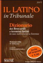 Il latino in tribunale. Dizionario dei brocardi e termini latini in uso nell'oratoria forense