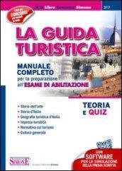 La guida turistica. Manuale completo per la preparazione all'esame di abilitazione. Teoria e quiz. Con software di simulazione