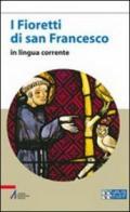 I fioretti di san Francesco. Versione in lingua corrente. Ediz. a caratteri grandi