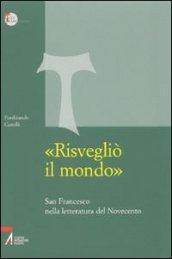 «Risvegliò il mondo». San Francesco nella letteratura del Novecento