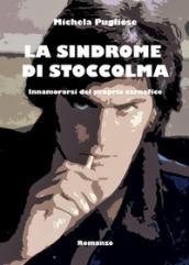 La sindrome di Stoccolma. Innamorarsi del proprio carnefice