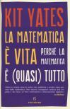 La matematica è vita. Perché la matematica è (quasi) tutto
