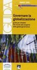 Governare la globalizzazione. Guida per cittadini del mondo alla scoperta della global governance