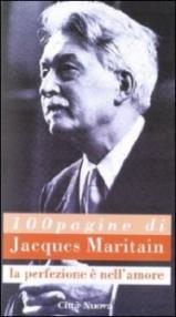 Cento pagine di Jacques Maritain. La perfezione è nell'amore