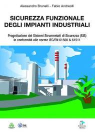 Sicurezza funzionale degli impianti industriali. Progettazione dei Sistemi Strumentati di sicurezza (SIS) in conformità alle norme IEC/EN 61508 & 61511