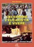 Celebrare l'eucarestia è vivere. Sussidio per catechisti e animatori liturgici