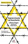 Sopravvissuta ad Auschwitz. Liliana Segre, testimone della Shoah. Nuova ediz.