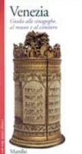 Venezia. Guida alle sinagoghe, al museo e al cimitero