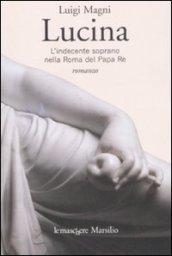 Lucina. L'indecente soprano nella Roma del Papa Re
