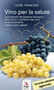 Vino per la salute. La scoperta del legame biologico che unisce i polifenoli del vino al rinnovamento delle nostre cellule. Nuova ediz.