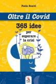 Oltre il Covid 365 idee per superare la crisi