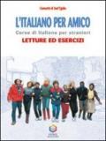 L'italiano per amico. Corso di italiano per stranieri. Letture ed esercizi