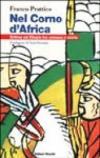 Nel Corno d'Africa. Eritrea ed Etiopia tra cronaca e storia
