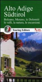 Alto Adige Südtirol. Bolzano, Merano, le Dolomiti, le valli, la natura, le escursioni. Con guida alle informazioni pratiche
