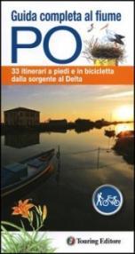 Guida completa al fiume Po. 33 itinerari a piedi e in bicicletta dalla sorgente al delta. Con mappa