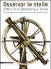 Osservar le stelle. 250 anni di astronomia a Torino. La storia e gli strumenti dell'Osservatorio astronomico di Torino. Catalogo della mostra (Torino). Ediz. illustrata