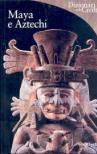 Maya e aztechi. Ediz. illustrata