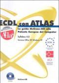 ECDL con ATLAS. La guida McGraw-Hill alla Patente Europea del Computer. Aggiornamento al Syllabus 4.0. Con CD-ROM