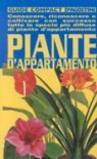Piante d'appartamento. Conoscere, riconoscere e coltivare con successo tutte le specie più diffuse di piante d'appartamento
