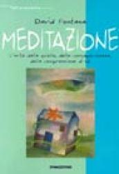 Meditazione. L'arte della quiete, della consapevolezza, della comprensione di sé