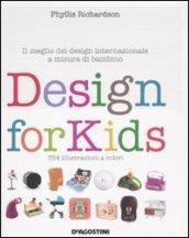 Design for kids. Il meglio del design internazionale a misura di bambino. Ediz. illustrata