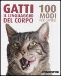 Gatti. Il linguaggio del corpo. 100 modi per capirli