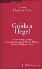 Guida a Hegel. Fenomenologia, logica, filosofia della natura, morale, politica, estetica, religione, storia