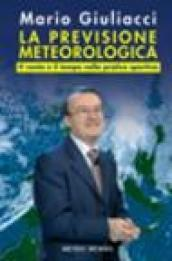 La previsione meteorologica. Il vento e il tempo nella pratica sportiva. Ediz. illustrata