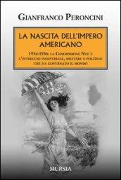 La nascita dell'impero americano. 1934-1936: la Commissione Nye e l'intreccio industriale, militare e politico che ha governato il mondo