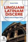 Linguam latinam discere. Breve corso di lingua latina. Con materiali per l docente. Per le Scuole superiori