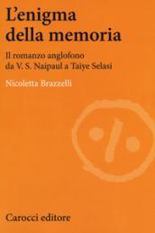 L'enigma della memoria. Il romanzo anglofono da V. S. Naipaul a Taiye Selasi