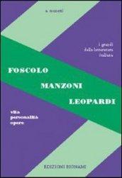 Foscolo, Leopardi, Manzoni. Vita, personalità, opere. Per le Scuole superiori
