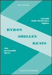 Byron, Shelley, Keats. Vita, personalità, opere