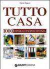 Tutto Casa. 1000 Consigli Sopravvivenza