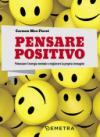 Pensare positivo. Potenziare l'energia mentale e migliorare la propria immagine