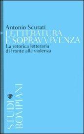 Letteratura e sopravvivenza: La retorica letteraria di fronte alla violenza (Studi Bompiani)