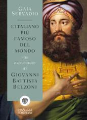 L'italiano più famoso del mondo. Vita e avventure di Giovanni Battista Belzoni